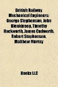 British Railway Mechanical Engineers : George Stephenson, John Blenkinsop, Timothy Hackworth...