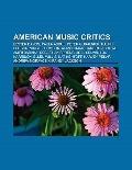 American Music Critics : Lester Bangs, Paula Abdul, Peter Guralnick, Ralph Ellison, Virgil T...