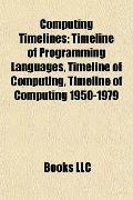Computing Timelines : Timeline of Programming Languages, Timeline of Computing, Timeline of ...