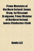 Prime Ministers of Northern Ireland : James Craig, 1st Viscount Craigavon, Prime Minister of...