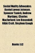 Social Nudity Advocates : Daniel Lorenz Johnson, Spencer Tunick, Andrew Martinez, Charles Ma...