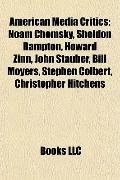 American Media Critics : Noam Chomsky, Sheldon Rampton, Howard Zinn, John Stauber, Bill Moye...