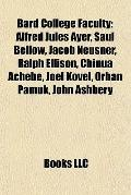 Bard College Faculty : Alfred Jules Ayer, Saul Bellow, Jacob Neusner, Ralph Ellison, Chinua ...
