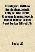 Bricklayers : Matthew Brettingham, John B. Kelly, Sr. , John Okello, Giuseppe Zangara, Josep...