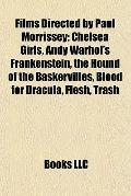 Films Directed by Paul Morrissey : Chelsea Girls, Andy Warhol's Frankenstein, the Hound of t...