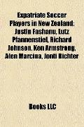 Expatriate Soccer Players in New Zealand : Justin Fashanu, Lutz Pfannenstiel, Richard Johnso...