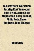 Iowa Writers' Workshop Faculty : Kurt Vonnegut, John Irving, James Alan Mcpherson, Barry Han...