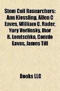 Stem Cell Researchers : Ann Kiessling, Allen C Eaves, William C. Rader, Yury Verlinsky, Ihor...