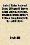 United States National Guard Officers : H. Steven Blum, Craig R. Mckinley, Joseph C. Carter,...