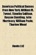 American Political Bosses from New York : William M. Tweed, Timothy Sullivan, Roscoe Conklin...