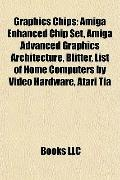 Graphics Chips : Amiga Enhanced Chip Set, Amiga Advanced Graphics Architecture, Blitter, Lis...
