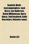 Scottish Multi-Instrumentalists : Jack Bruce, Ian Anderson, Robin Williamson, Barry Burns, S...