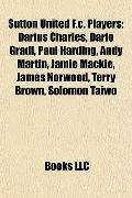 Sutton United F C Players : Darius Charles, Dario Gradi, Paul Harding, Andy Martin, Jamie Ma...