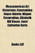 Mesoamerican Art Historians : Constantino Reyes-Valerio, Miguel Covarrubias, Elizabeth Hill ...