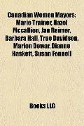 Canadian Women Mayors : Marie Trainer, Hazel Mccallion, Jan Reimer, Barbara Hall, True David...