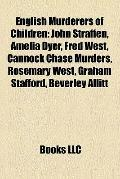 English Murderers of Children : John Straffen, Amelia Dyer, Fred West, Cannock Chase Murders...