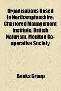 Organisations Based in Northamptonshire : Chartered Management Institute, British Naturism, ...