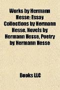 Works by Hermann Hesse : Essay Collections by Hermann Hesse, Novels by Hermann Hesse, Poetry...