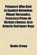 Prisoners Who Died in Spanish Detention : Miguel Hernández, Francisco Primo de Verdad y Ramo...
