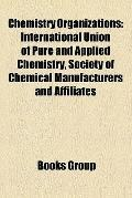 Chemistry Organizations : International Union of Pure and Applied Chemistry, Society of Chem...