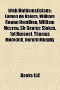 Irish Mathematicians : Éamon de Valera, William Rowan Hamilton, William Mccrea, Sir George S...