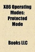 X86 Operating Modes : Real Mode, Protected Mode, System Management Mode, Virtual 8086 Mode, ...