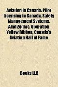 Aviation in Canad : Pilot Licensing in Canada, Safety Management Systems, Amd Zodiac, Operat...