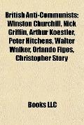 British Anti-Communists : Winston Churchill, Nick Griffin, Arthur Koestler, Peter Hitchens, ...