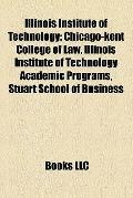 Illinois Institute of Technology : Chicago-kent College of Law, Illinois Institute of Techno...