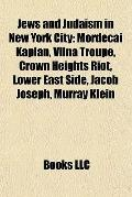 Jews and Judaism in New York City : Mordecai Kaplan, Vilna Troupe, Crown Heights Riot, Lower...