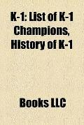 K-1 : K-1 MAX Events, K-1 Events, List of K-1 Champions, List of K-1 Events, History of K-1,...