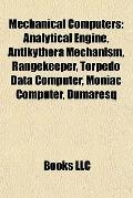 Mechanical Computers : Analytical Engine, Antikythera Mechanism, Rangekeeper, Torpedo Data C...