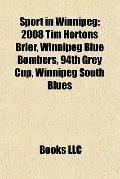 Sport in Winnipeg : 2008 Tim Hortons Brier, Winnipeg Blue Bombers, 94th Grey Cup, Winnipeg S...