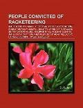 People Convicted of Racketeering : John Gotti, William J. Jefferson, Sammy Gravano, James J....