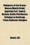 Religions of the Greco-Roman World : Druid, Imperial Cult, Jewish History, Celtic Polytheism...