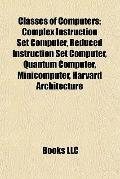 Classes of Computers : Complex Instruction Set Computer, Reduced Instruction Set Computer, Q...