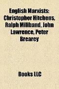 English Marxists : Christopher Hitchens, Ralph Miliband, John Lawrence, Peter Brearey