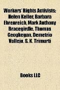 Workers' Rights Activists : Helen Keller, Barbara Ehrenreich, Mark Anthony Bracegirdle, Thom...