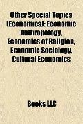 Other Special Topics : Economic Anthropology, Economics of Religion, Economic Sociology, Cul...