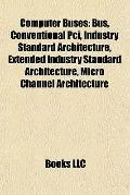 Computer Buses : Bus, Conventional Pci, Industry Standard Architecture, Extended Industry St...