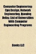 Computer Engineering : Cpu Design, Network Engineering, Queuing Delay, List of Universities ...