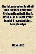 North Launceston Football Club Players : Harry Frei, Graham Hunnibell, Jim A. Ross, Alan G. ...