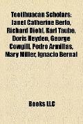 Teotihuacan Scholars : Janet Catherine Berlo, Richard Diehl, Karl Taube, Doris Heyden, Georg...
