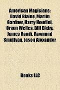 American Magicians : David Blaine, Martin Gardner, Harry Houdini, Orson Welles, Bill Bixby, ...