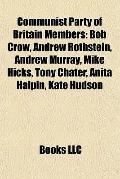Communist Party of Britain Members : Bob Crow, Andrew Rothstein, Andrew Murray, Mike Hicks, ...