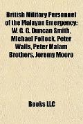 British Military Personnel of the Malayan Emergency : W. G. G. Duncan Smith, Michael Pollock...