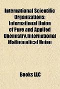 International Scientific Organizations : International Union of Pure and Applied Chemistry, ...