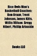 Rice Owls Men's Basketball Coaches : Ben Braun, Trent Johnson, James Kitts, Willis Wilson, G...