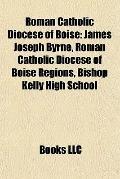 Roman Catholic Diocese of Boise : James Joseph Byrne, Roman Catholic Diocese of Boise Region...