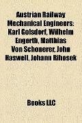 Austrian Railway Mechanical Engineers : Karl Gölsdorf, Wilhelm Engerth, Matthias Von Schöner...